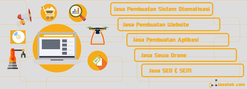 Jasa pembuatan website murah di indonesia, Jasa pembuatan website perusahaan, Jasa Pembuatan toko online,Jasa Pembuatan toko online UKM, Jasa Pembuatan toko online profesional,Jasa Pembuatan E-commerce, Jasa Pembuatan Aplikasi, Aplikasi kasir, Aplikasi Keuangan, Alikasi Recruitment, Aplikasi, Jasa Pembuatan Skripsi, Jasa Pembuatan Tugas Akhir, Jasa Pembuatan Sistem Otomatisasi, Jasa Konsultan IT, Pembuatan Software, Solusi Software, Solusi Hardware, Jasa SEO & SEM, Sewa Drone.